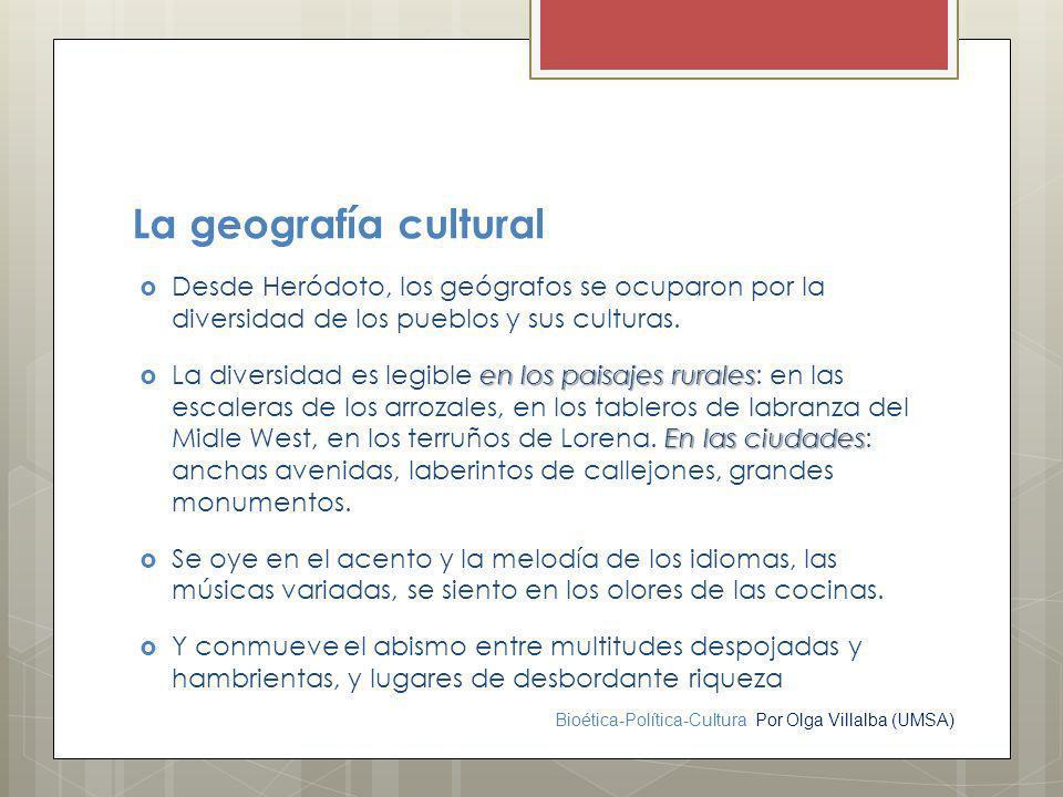 La geografía cultural Desde Heródoto, los geógrafos se ocuparon por la diversidad de los pueblos y sus culturas.