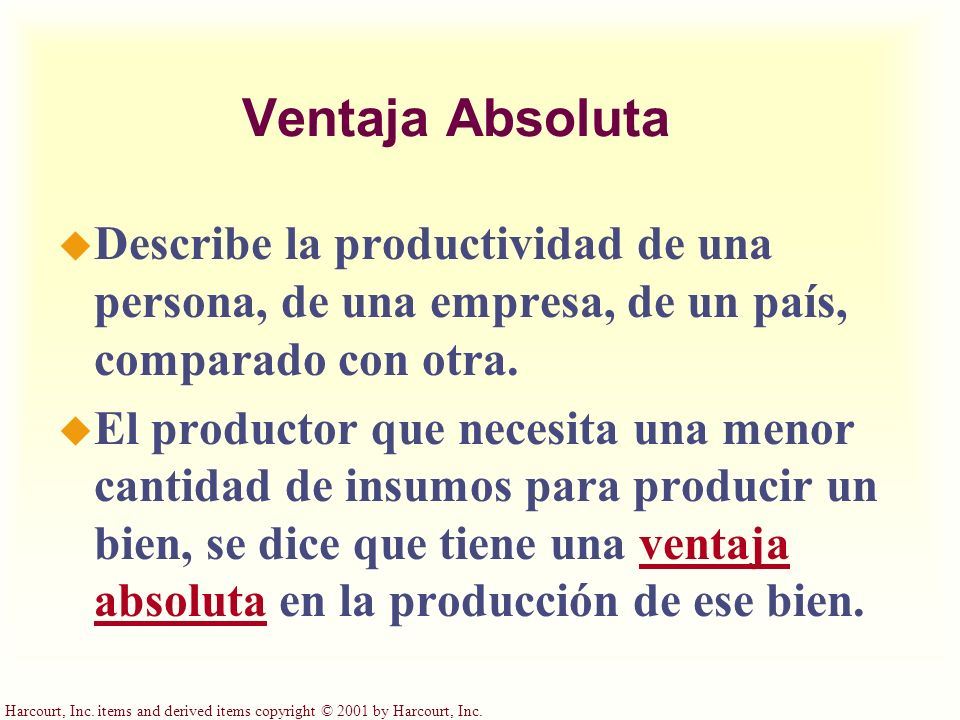 Ventaja Absoluta Describe la productividad de una persona, de una empresa, de un país, comparado con otra.