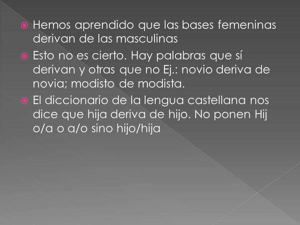 Hemos aprendido que las bases femeninas derivan de las masculinas