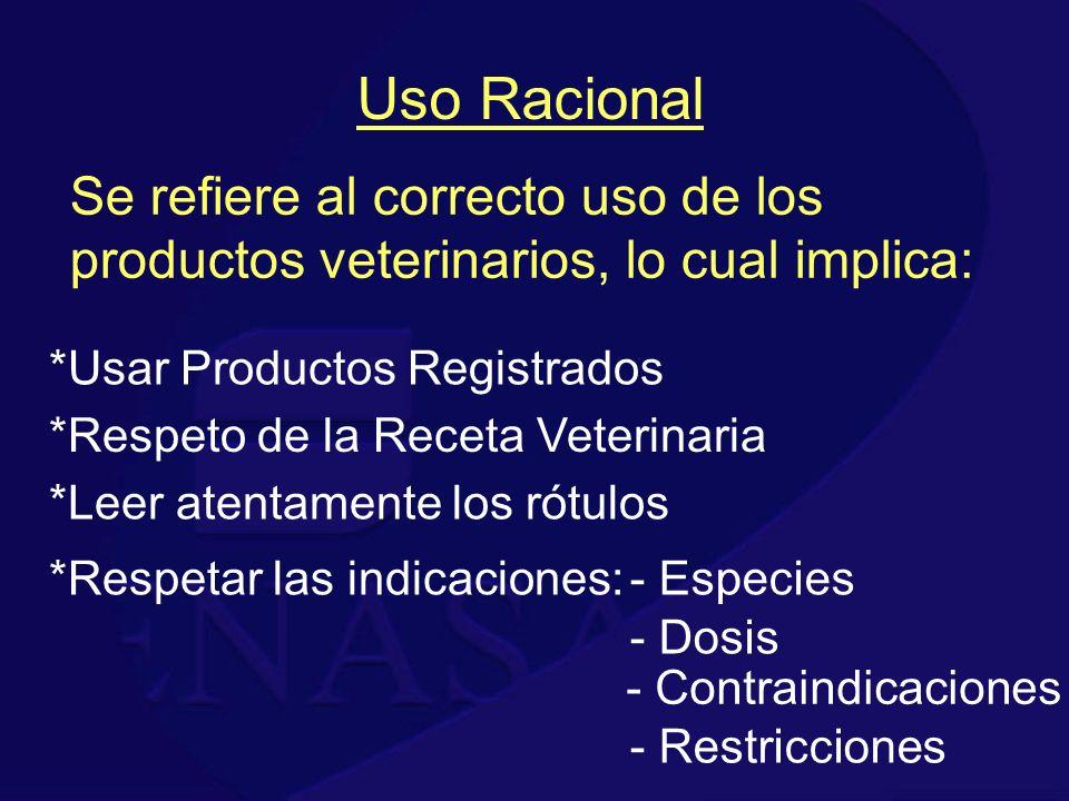 Uso Racional Se refiere al correcto uso de los productos veterinarios, lo cual implica: *Usar Productos Registrados.