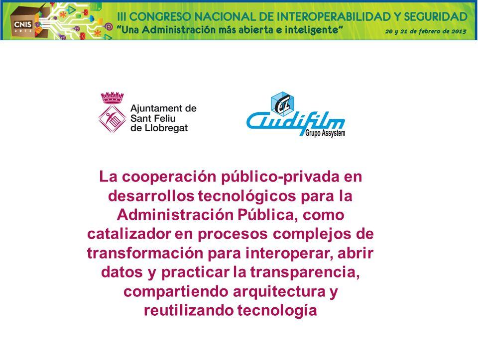 La cooperación público-privada en desarrollos tecnológicos para la Administración Pública, como catalizador en procesos complejos de transformación para interoperar, abrir datos y practicar la transparencia, compartiendo arquitectura y reutilizando tecnología