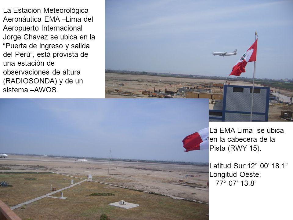 La Estación Meteorológica Aeronáutica EMA –Lima del Aeropuerto Internacional Jorge Chavez se ubica en la Puerta de ingreso y salida del Perú , está provista de una estación de observaciones de altura (RADIOSONDA) y de un sistema –AWOS.