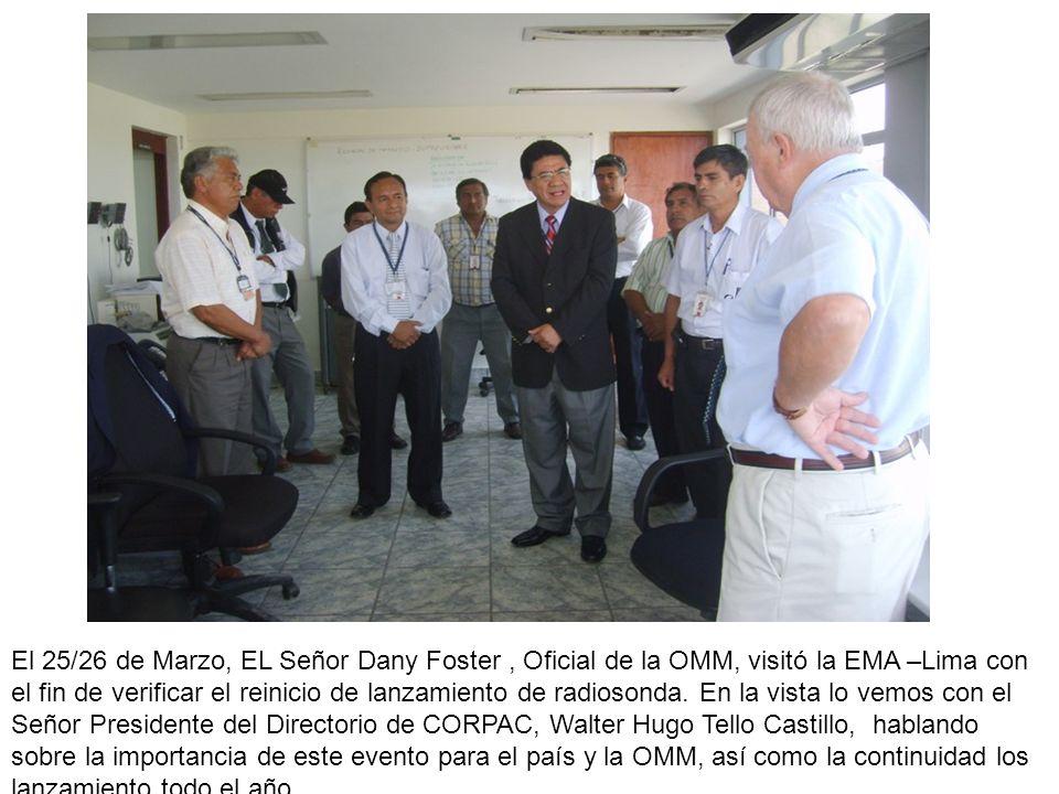El 25/26 de Marzo, EL Señor Dany Foster , Oficial de la OMM, visitó la EMA –Lima con el fin de verificar el reinicio de lanzamiento de radiosonda.
