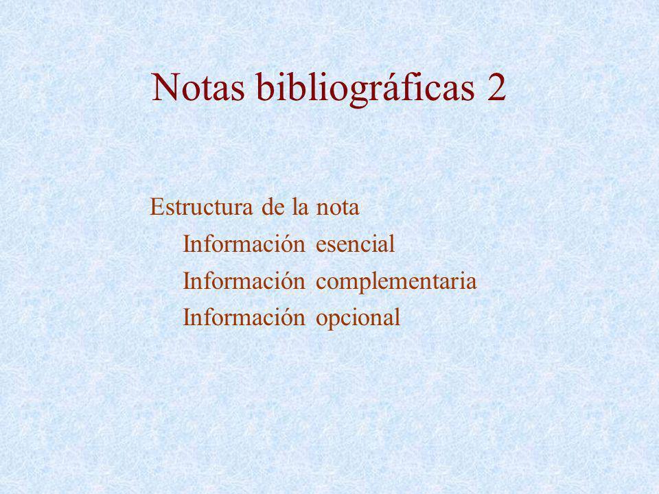 Notas bibliográficas 2 Estructura de la nota Información esencial