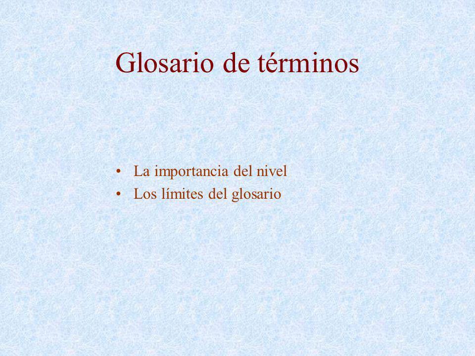 Glosario de términos La importancia del nivel Los límites del glosario