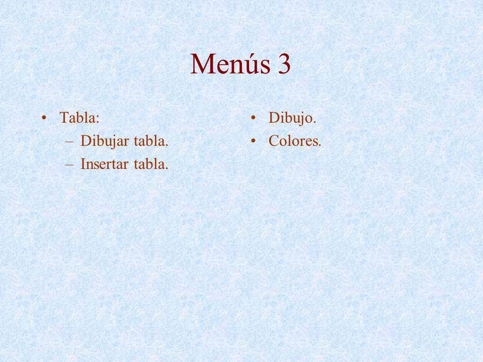 Menús 3 Tabla: Dibujar tabla. Insertar tabla. Dibujo. Colores.