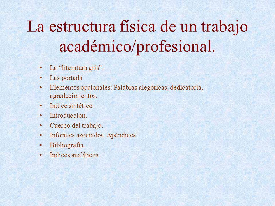 La estructura física de un trabajo académico/profesional.