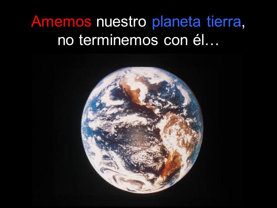 Amemos nuestro planeta tierra,