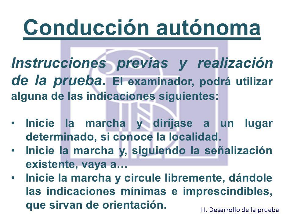 Conducción autónoma Instrucciones previas y realización de la prueba. El examinador, podrá utilizar alguna de las indicaciones siguientes: