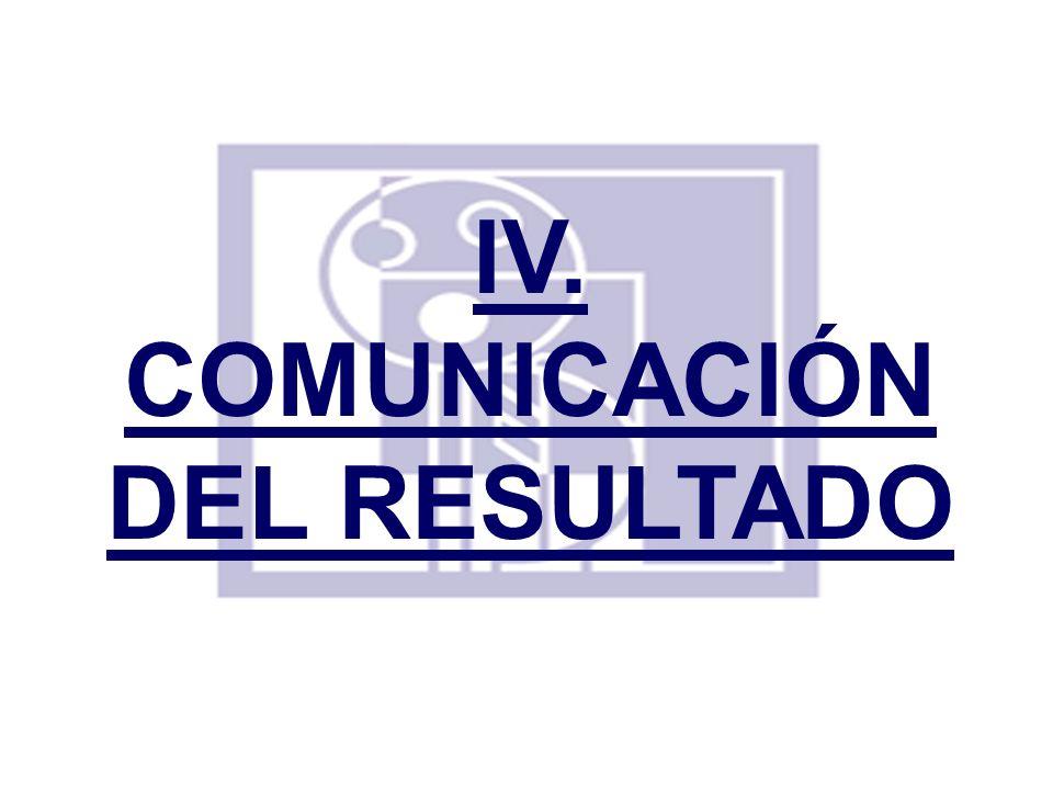IV. COMUNICACIÓN DEL RESULTADO