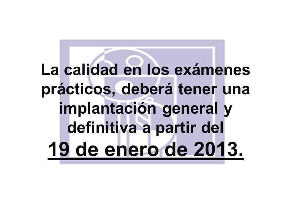 La calidad en los exámenes prácticos, deberá tener una implantación general y definitiva a partir del