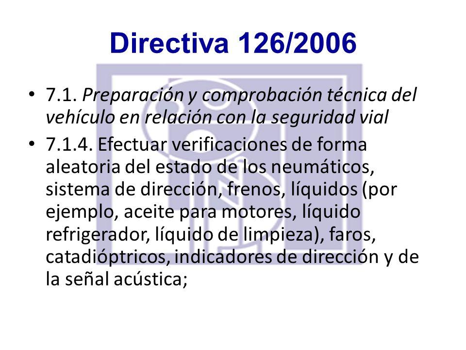 Directiva 126/2006 7.1. Preparación y comprobación técnica del vehículo en relación con la seguridad vial.