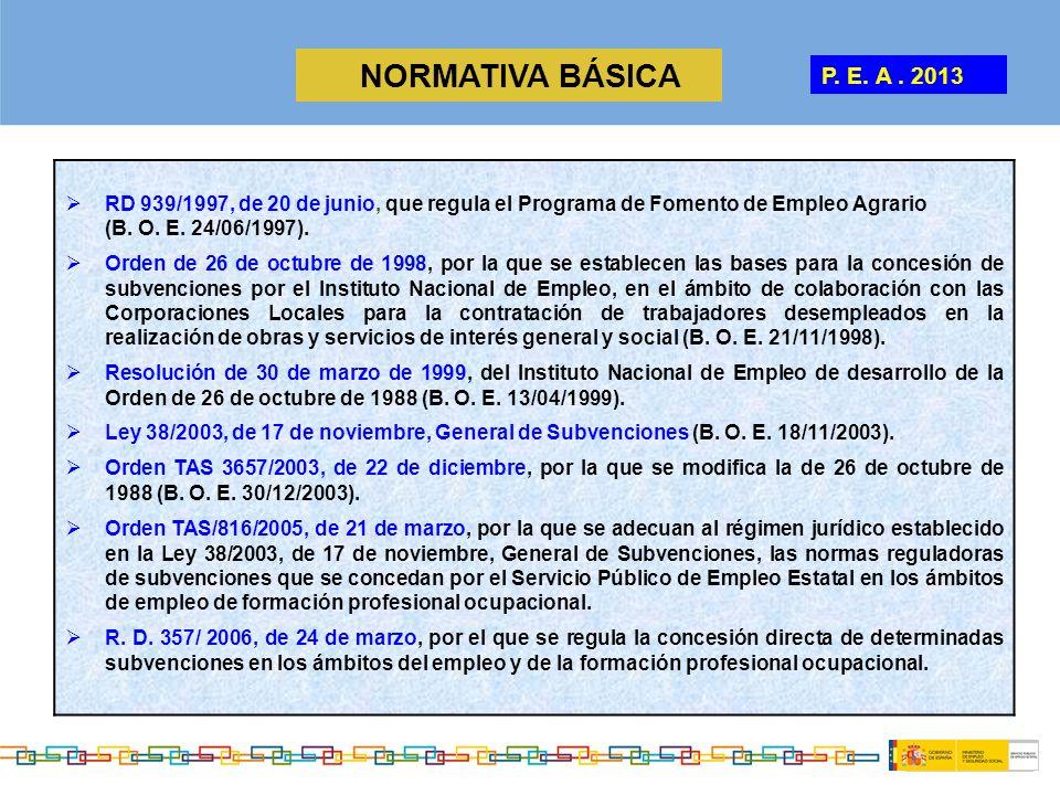 NORMATIVA BÁSICA P. E. A . 2013. RD 939/1997, de 20 de junio, que regula el Programa de Fomento de Empleo Agrario.