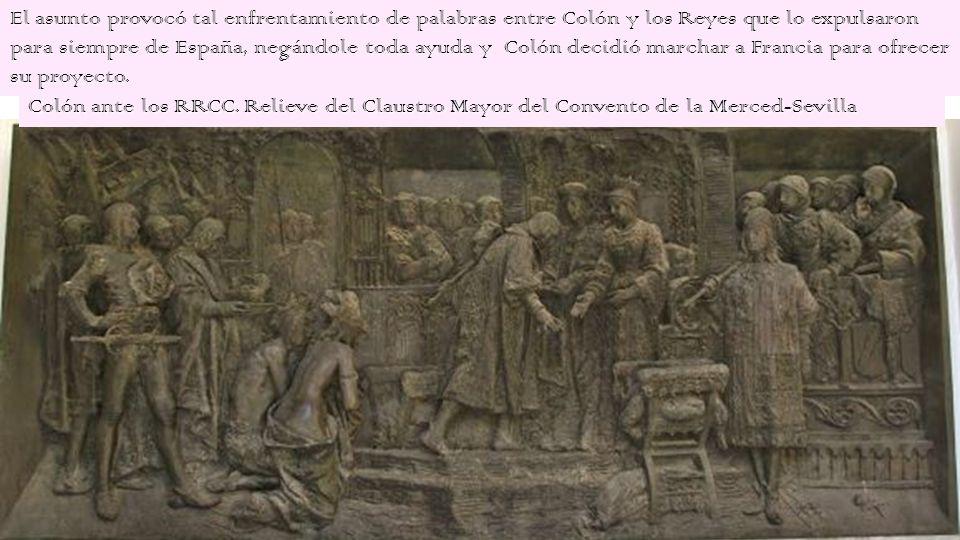 El asunto provocó tal enfrentamiento de palabras entre Colón y los Reyes que lo expulsaron para siempre de España, negándole toda ayuda y Colón decidió marchar a Francia para ofrecer su proyecto.