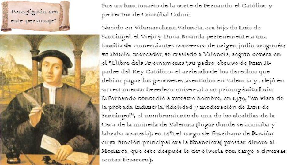 Fue un funcionario de la corte de Fernando el Católico y protector de Cristóbal Colón:
