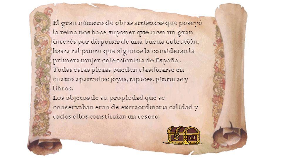 El gran número de obras artísticas que poseyó la reina nos hace suponer que tuvo un gran interés por disponer de una buena colección, hasta tal punto que algunos la consideran la primera mujer coleccionista de España .
