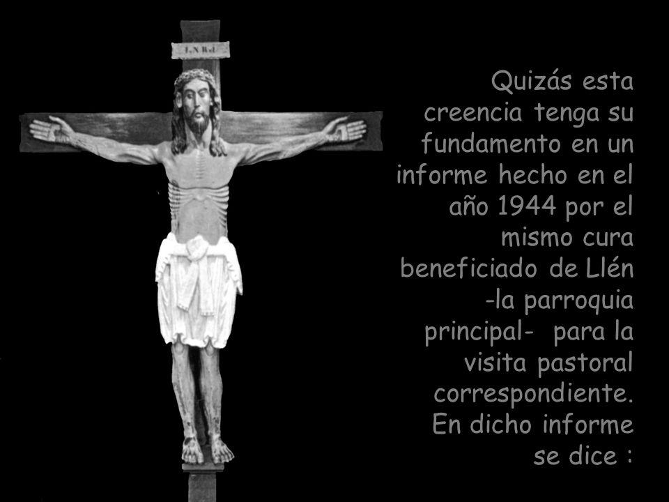 Quizás esta creencia tenga su fundamento en un informe hecho en el año 1944 por el mismo cura beneficiado de Llén -la parroquia principal- para la visita pastoral correspondiente.