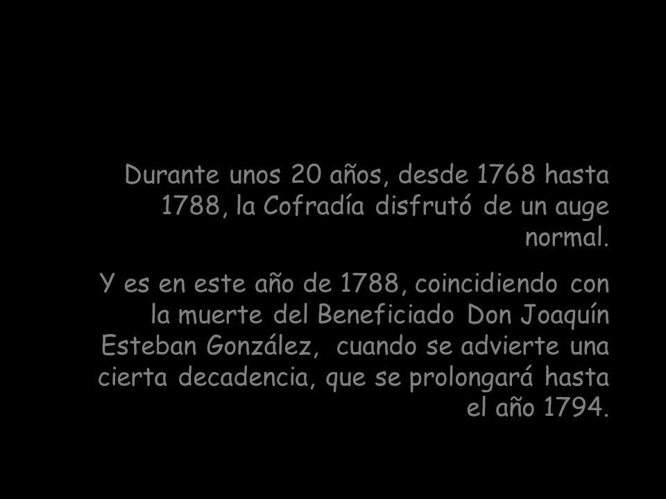 Durante unos 20 años, desde 1768 hasta 1788, la Cofradía disfrutó de un auge normal.