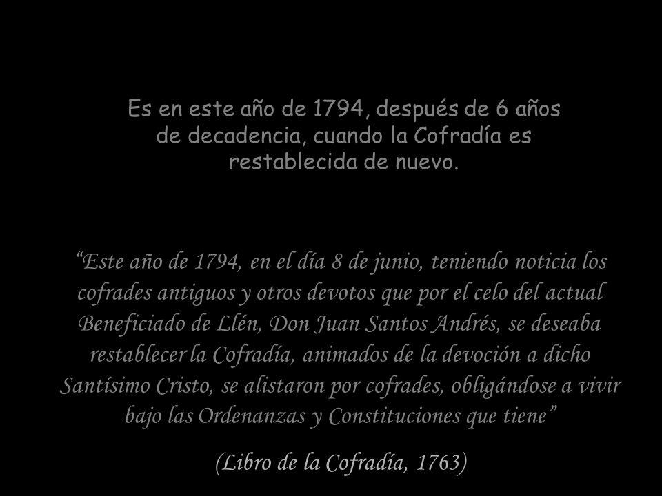Es en este año de 1794, después de 6 años de decadencia, cuando la Cofradía es restablecida de nuevo.