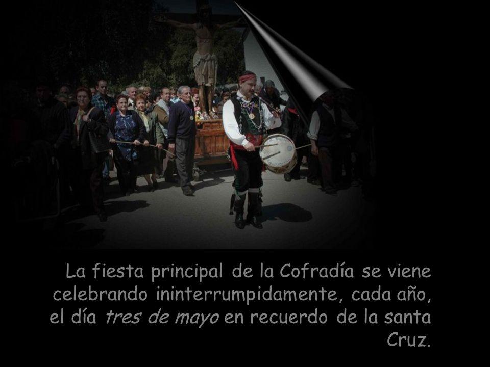La fiesta principal de la Cofradía se viene celebrando ininterrumpidamente, cada año, el día tres de mayo en recuerdo de la santa Cruz.