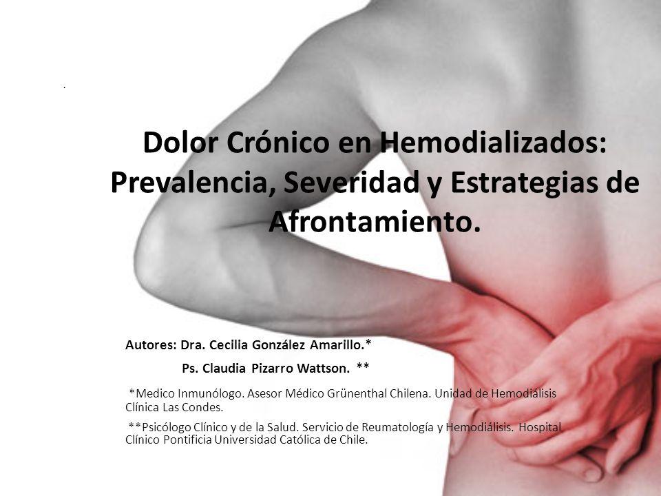 . Dolor Crónico en Hemodializados: Prevalencia, Severidad y Estrategias de Afrontamiento. Autores: Dra. Cecilia González Amarillo.*