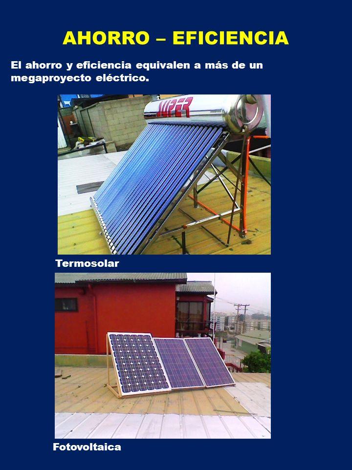 AHORRO – EFICIENCIA El ahorro y eficiencia equivalen a más de un megaproyecto eléctrico. Termosolar.