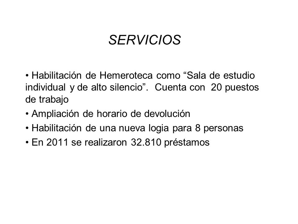 SERVICIOS Habilitación de Hemeroteca como Sala de estudio individual y de alto silencio . Cuenta con 20 puestos de trabajo.