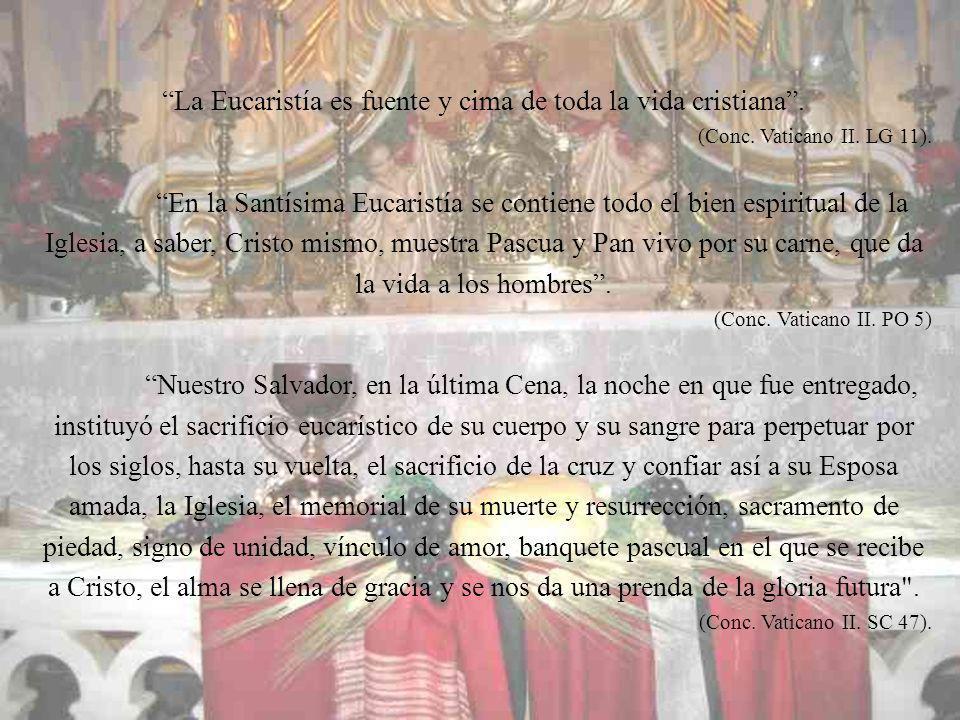 La Eucaristía es fuente y cima de toda la vida cristiana .