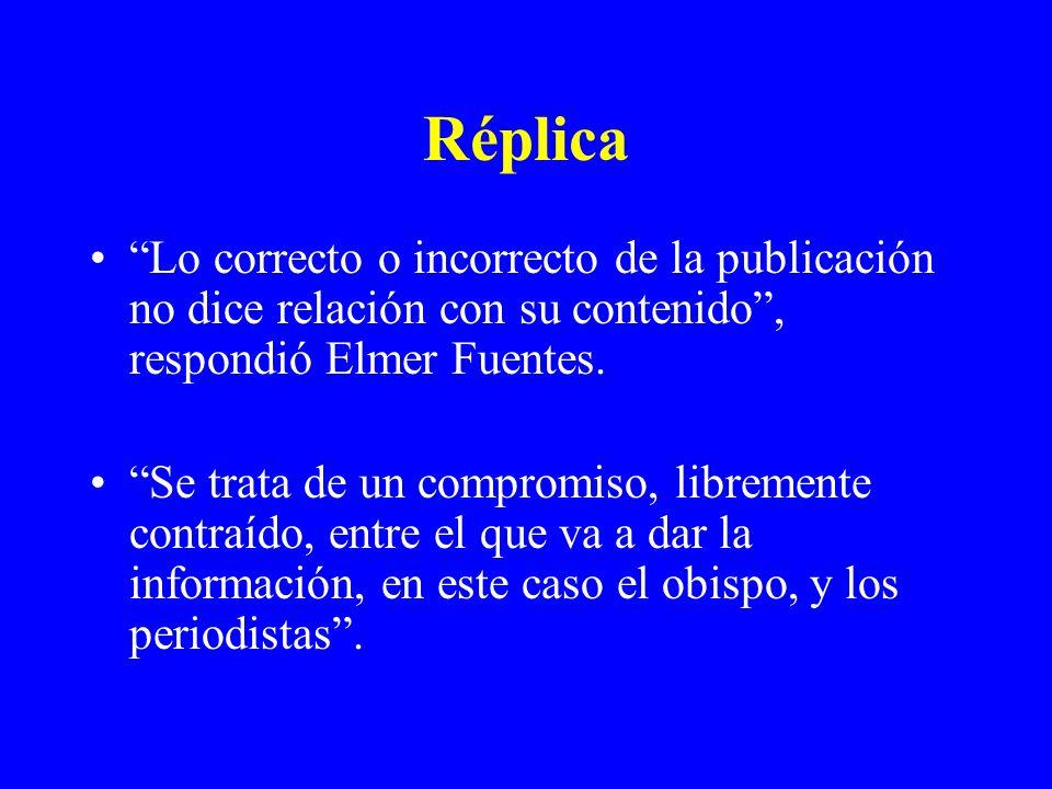 Réplica Lo correcto o incorrecto de la publicación no dice relación con su contenido , respondió Elmer Fuentes.