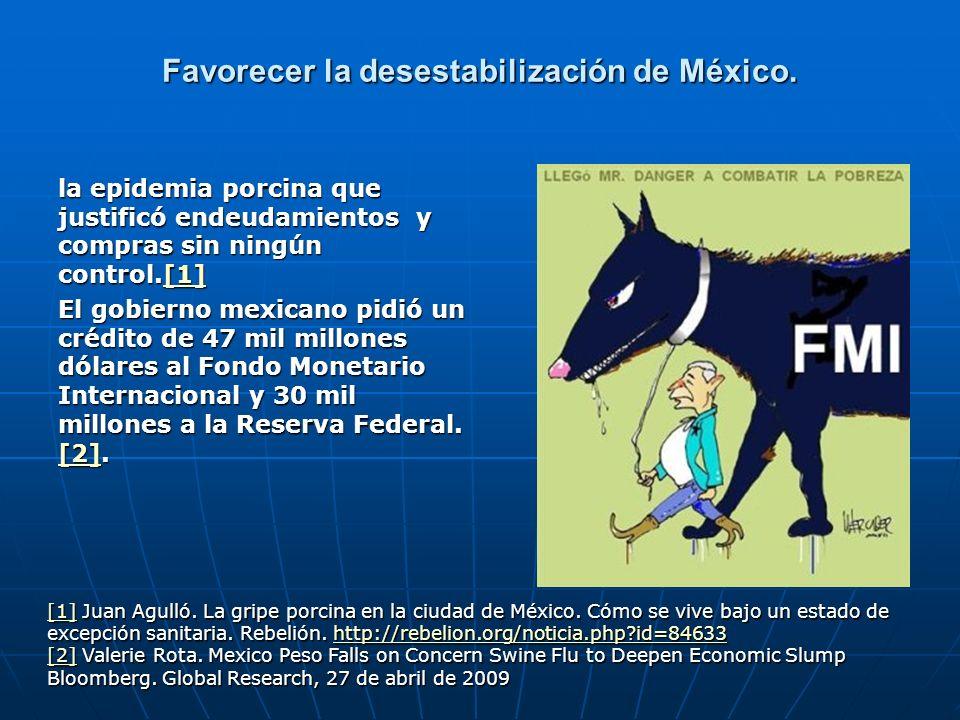 Favorecer la desestabilización de México.