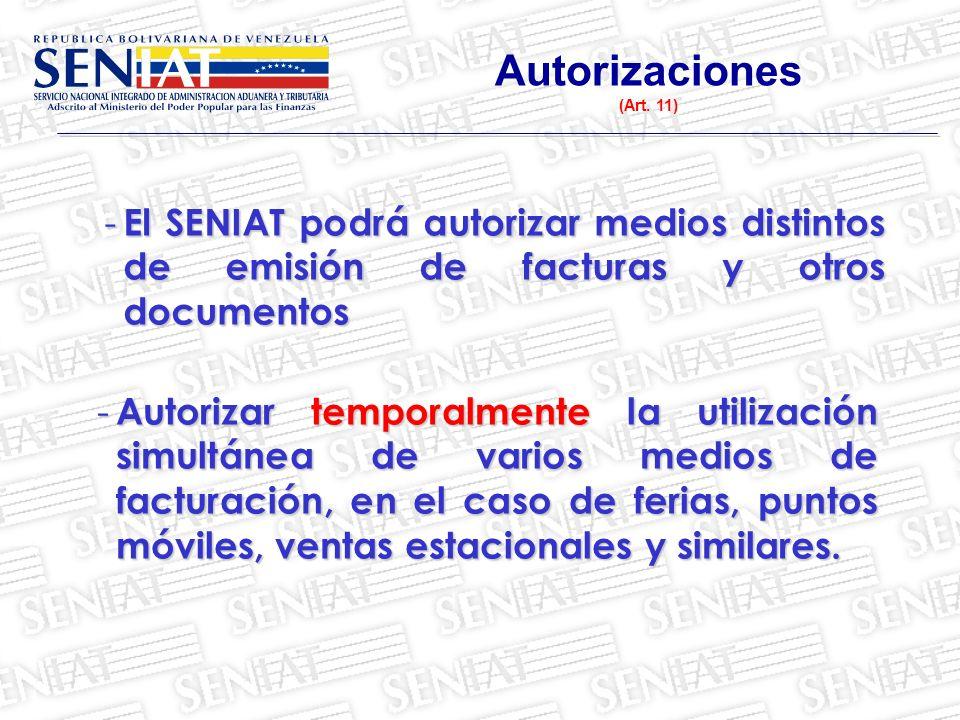 Autorizaciones (Art. 11) El SENIAT podrá autorizar medios distintos de emisión de facturas y otros documentos.