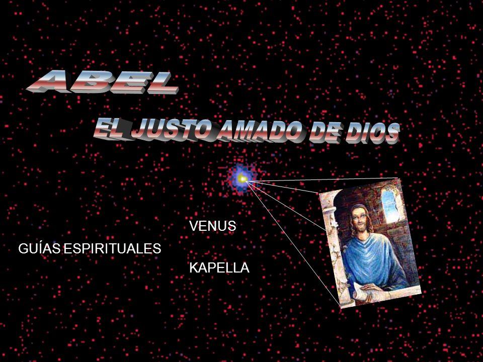 ABEL ABEL EL JUSTO AMADO DE DIOS VENUS GUÍAS ESPIRITUALES KAPELLA