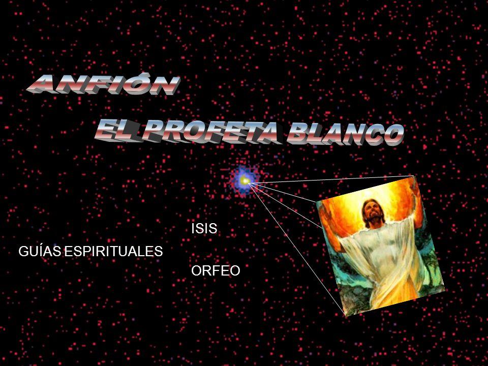 ANFIÓN ANFIÓN EL PROFETA BLANCO ISIS GUÍAS ESPIRITUALES ORFEO