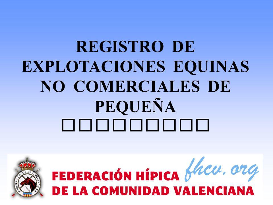 REGISTRO DE EXPLOTACIONES EQUINAS NO COMERCIALES DE PEQUEÑA CAPACIDAD