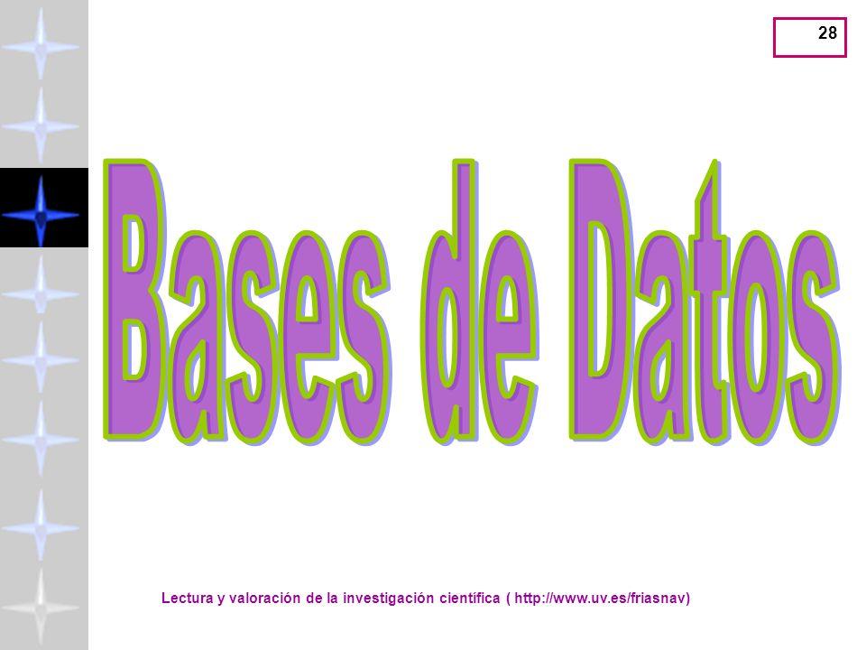 Bases de Datos Lectura y valoración de la investigación científica ( http://www.uv.es/friasnav)