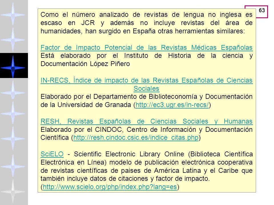 Como el número analizado de revistas de lengua no inglesa es escaso en JCR y además no incluye revistas del área de humanidades, han surgido en España otras herramientas similares: