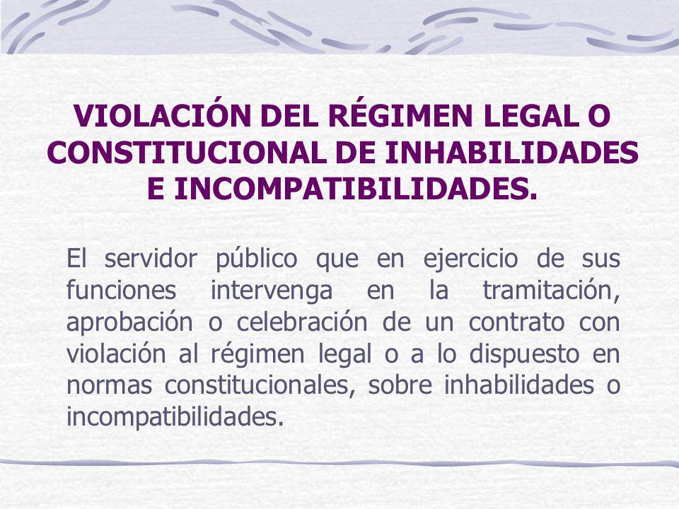 VIOLACIÓN DEL RÉGIMEN LEGAL O CONSTITUCIONAL DE INHABILIDADES E INCOMPATIBILIDADES.