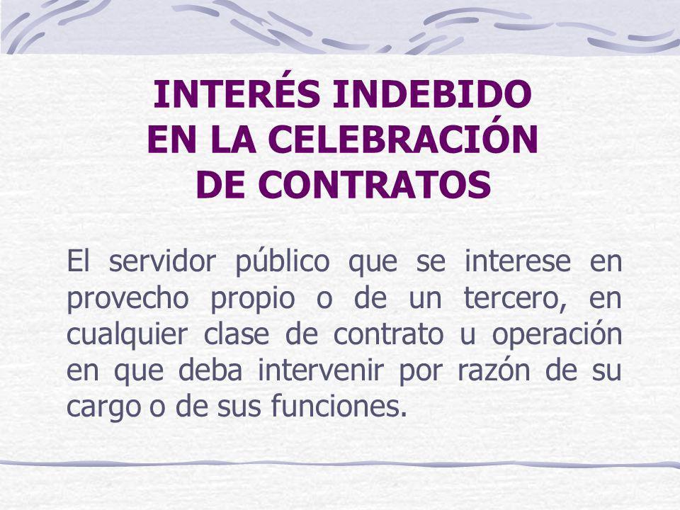INTERÉS INDEBIDO EN LA CELEBRACIÓN DE CONTRATOS