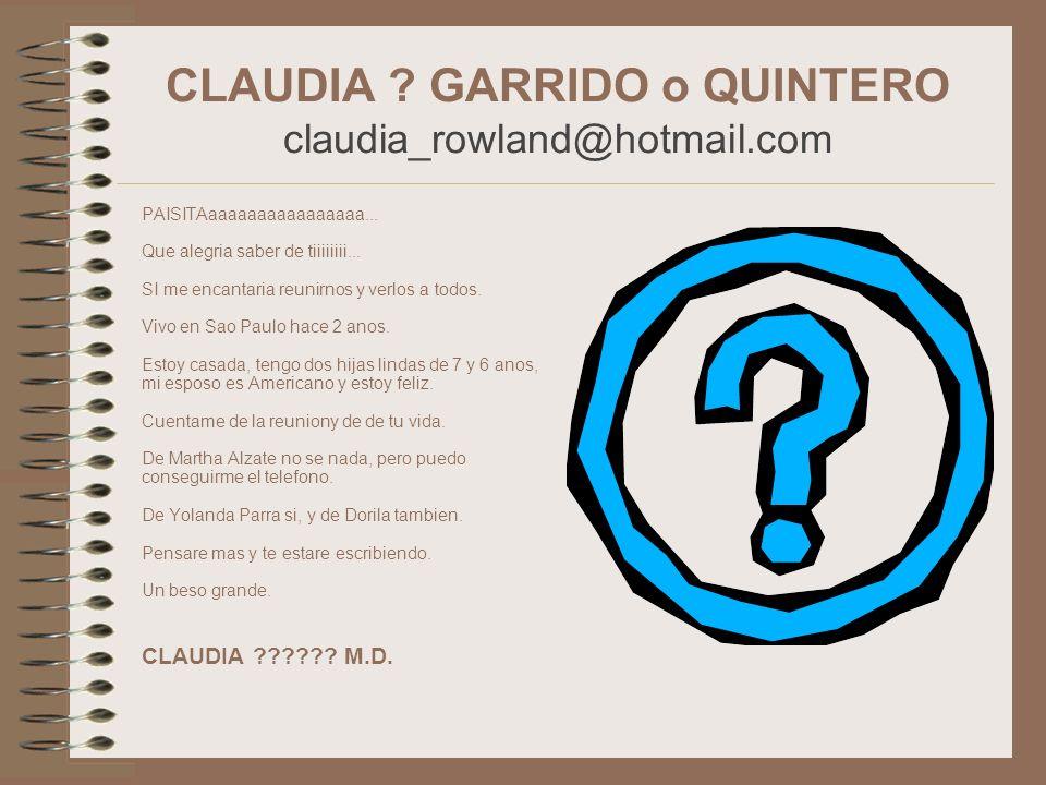 CLAUDIA GARRIDO o QUINTERO claudia_rowland@hotmail.com
