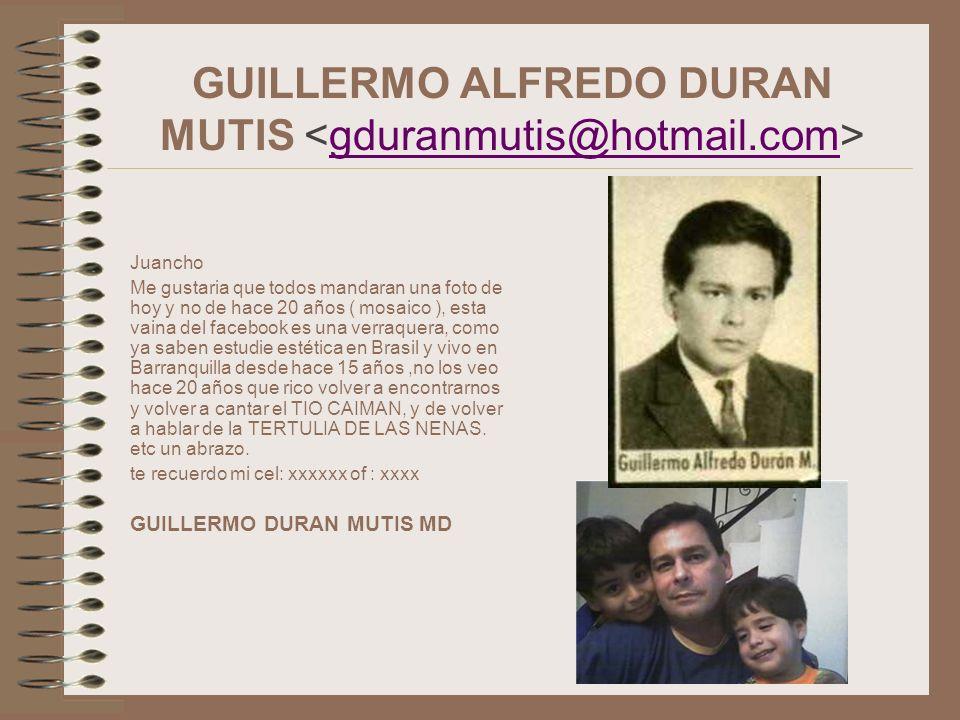 GUILLERMO ALFREDO DURAN MUTIS <gduranmutis@hotmail.com>