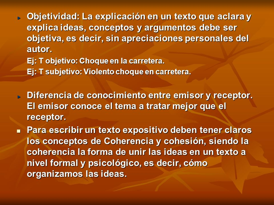 Objetividad: La explicación en un texto que aclara y explica ideas, conceptos y argumentos debe ser objetiva, es decir, sin apreciaciones personales del autor.
