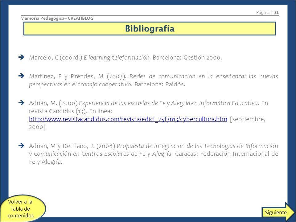 Página | 31 Memoria Pedagógica– CREATIBLOG. Bibliografía. Marcelo, C (coord.) E-learning teleformación. Barcelona: Gestión 2000.
