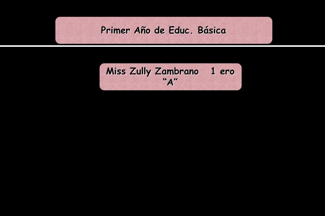 Primer Año de Educ. Básica Miss Zully Zambrano 1 ero A