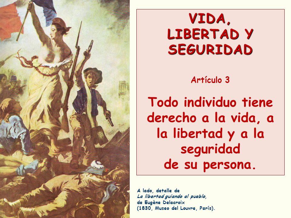 Todo individuo tiene derecho a la vida, a la libertad y a la seguridad