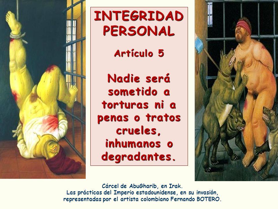 INTEGRIDAD PERSONAL Artículo 5. Nadie será sometido a torturas ni a penas o tratos crueles, inhumanos o degradantes.