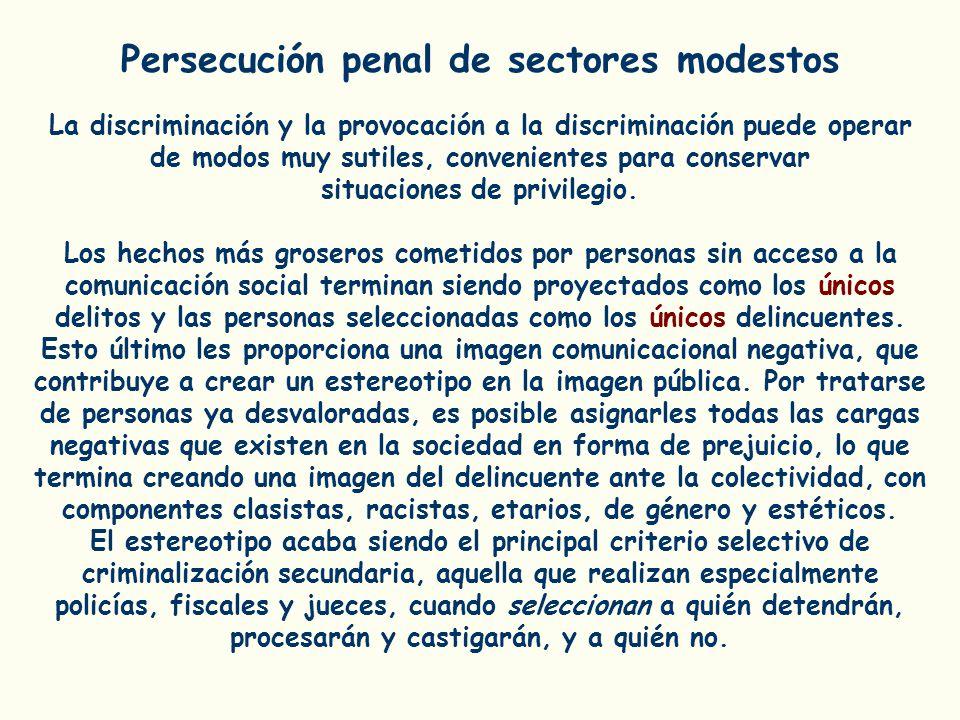 Persecución penal de sectores modestos situaciones de privilegio.