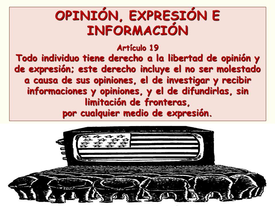 OPINIÓN, EXPRESIÓN E INFORMACIÓN por cualquier medio de expresión.