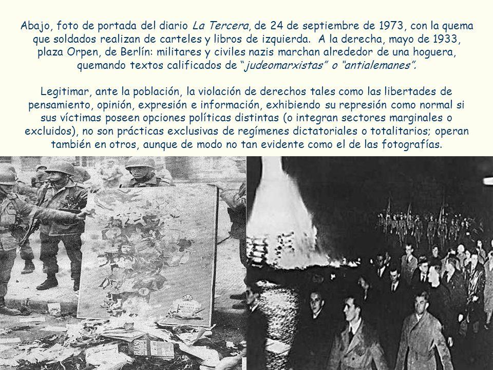 Abajo, foto de portada del diario La Tercera, de 24 de septiembre de 1973, con la quema que soldados realizan de carteles y libros de izquierda. A la derecha, mayo de 1933, plaza Orpen, de Berlín: militares y civiles nazis marchan alrededor de una hoguera, quemando textos calificados de judeomarxistas o antialemanes .