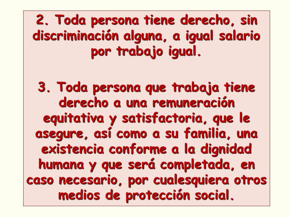 2. Toda persona tiene derecho, sin discriminación alguna, a igual salario por trabajo igual.