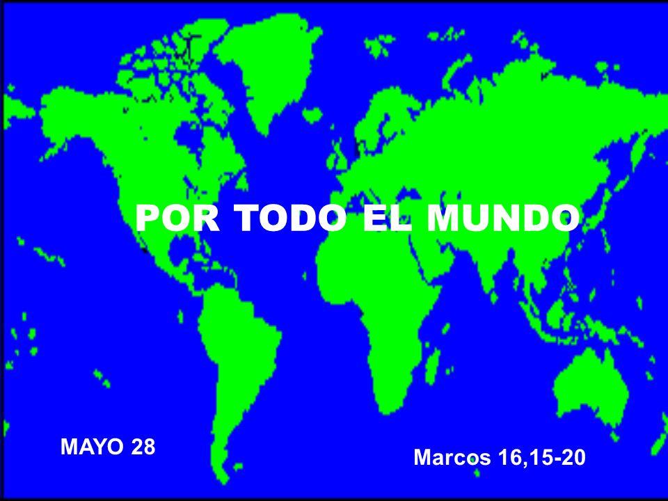 POR TODO EL MUNDO MAYO 28 Marcos 16,15-20